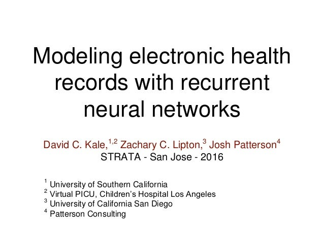 Modeling electronic health records with recurrent neural networks David C. Kale,1,2 Zachary C. Lipton,3 Josh Patterson4 ST...