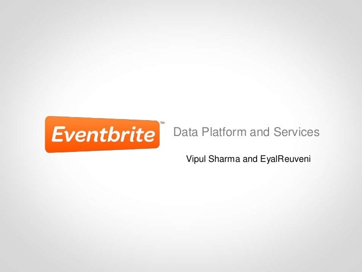 Data Platform and Services  Vipul Sharma and EyalReuveni