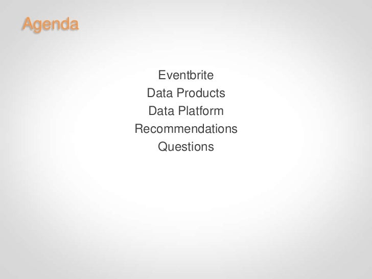 Agenda            Eventbrite           Data Products           Data Platform         Recommendations            Questions