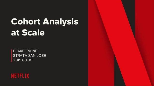 Cohort Analysis at Scale BLAKE IRVINE STRATA SAN JOSE 2019.03.06