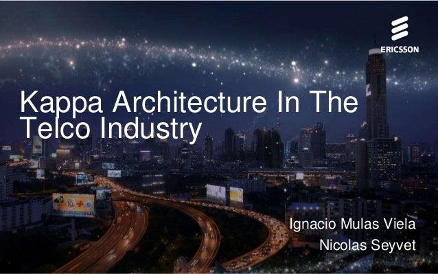 Kappa Architecture In The Telco Industry Ignacio Mulas Viela Nicolas Seyvet