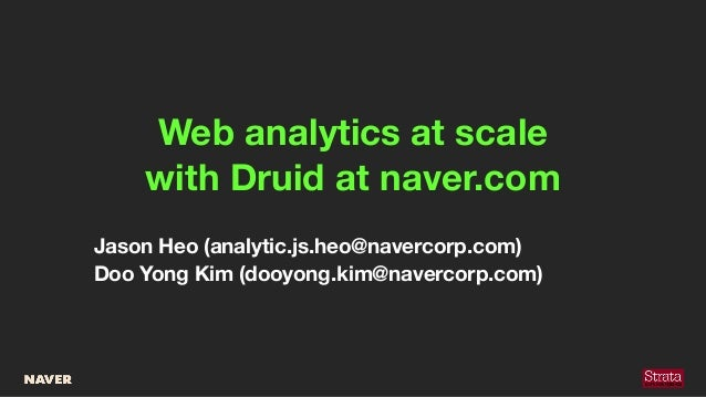 Web analytics at scale with Druid at naver.com Jason Heo (analytic.js.heo@navercorp.com) Doo Yong Kim (dooyong.kim@naverco...