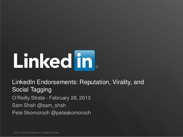 "LinkedIn Endorsements: Reputation, Virality, andSocial TaggingO""Reilly Strata - February 28, 2013Sam Shah @sam_shahPete Sk..."