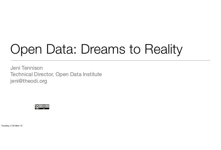 Open Data: Dreams to Reality         Jeni Tennison         Technical Director, Open Data Institute         jeni@theodi.org...