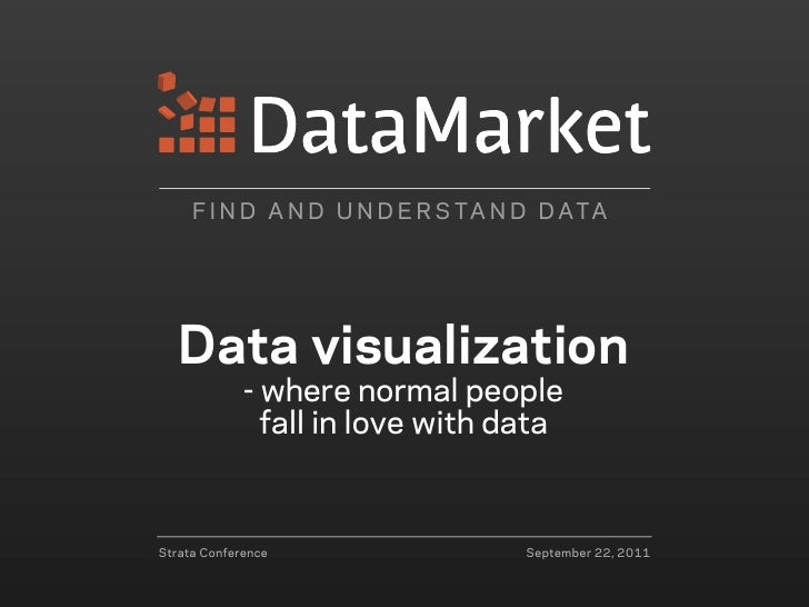F I N D A N D U N D E R S TA N D D ATA  Data visualization             - where normal people               fall in love wi...
