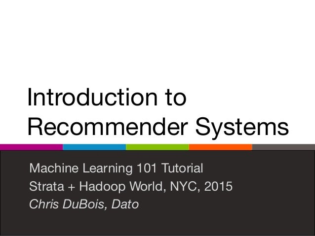 Introduction to Recommender Systems Machine Learning 101 Tutorial  Strata + Hadoop World, NYC, 2015  Chris DuBois, Dato