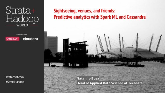 @natbusa | linkedin.com: Natalino Busa Sightseeing, venues, and friends: Predictive analytics with Spark ML and Cassandra ...
