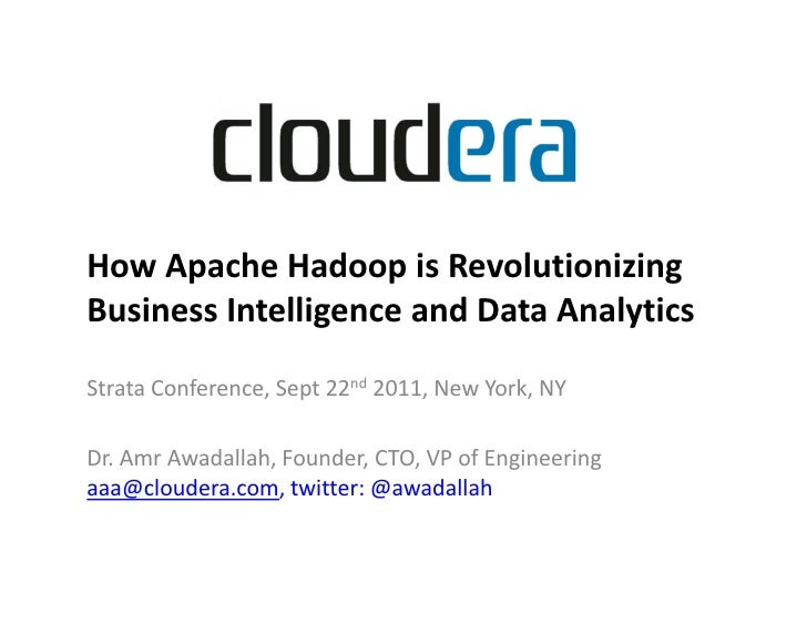 How Apache Hadoop is RevolutionizingBusiness Intelligence and Data AnalyticsStrata Conference, Sept 22nd 2011, New York, N...