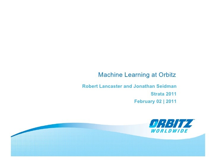 Machine Learning at OrbitzRobert Lancaster and Jonathan Seidman                          Strata 2011                    Fe...