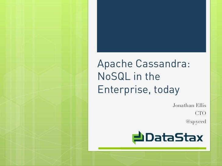 Apache Cassandra:NoSQL in theEnterprise, today             Jonathan Ellis                      CTO                  @spyced