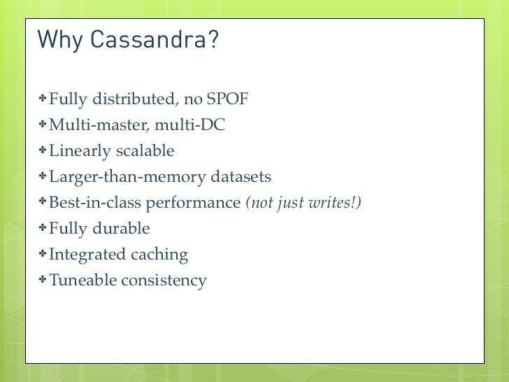Why Cassandra?✤   Fully distributed, no SPOF✤   Multi-master, multi-DC✤   Linearly scalable✤   Larger-than-memory datasets...