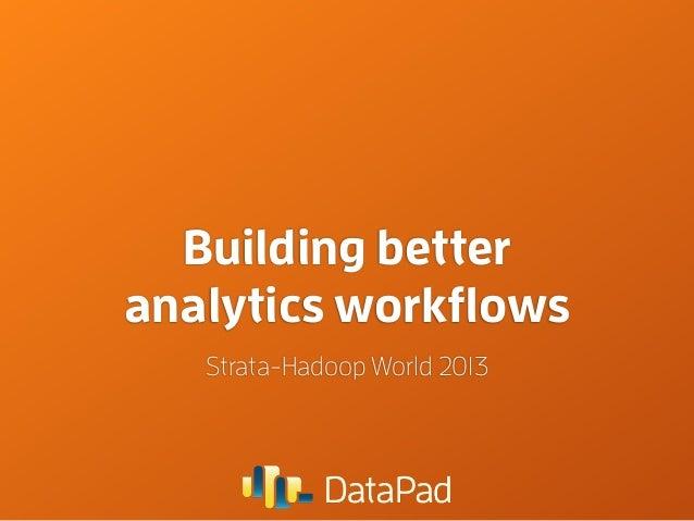 Building better analytics workflows Strata-Hadoop World 2013