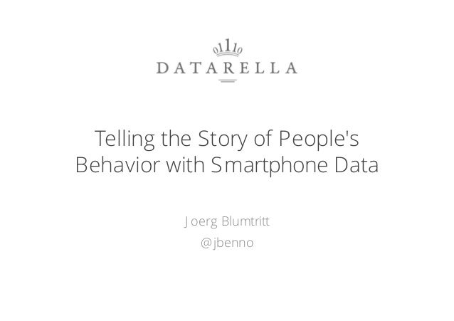 Telling the Story of People's Behavior with Smartphone Data J oerg Blumtritt @jbenno 1