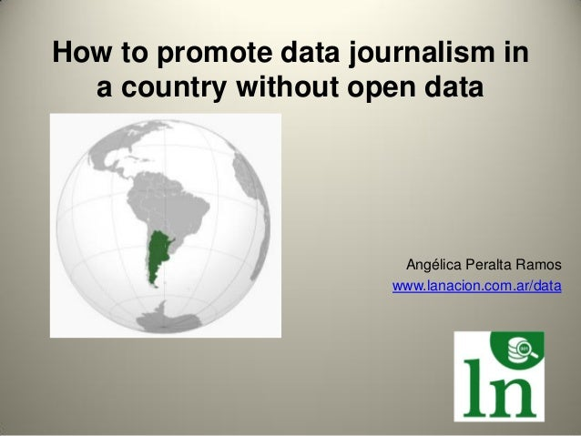 How to promote data journalism in  a country without open data                        Angélica Peralta Ramos              ...