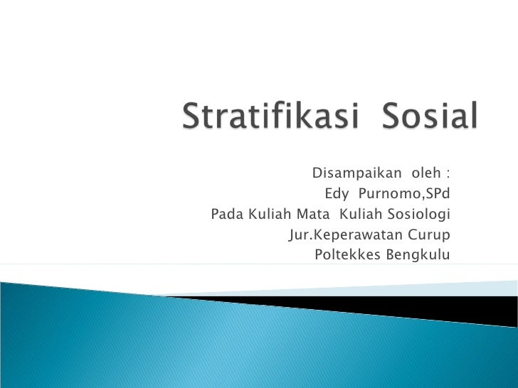 Disampaikan  oleh : Edy  Purnomo,SPd Pada Kuliah Mata  Kuliah Sosiologi Jur.Keperawatan Curup Poltekkes Bengkulu