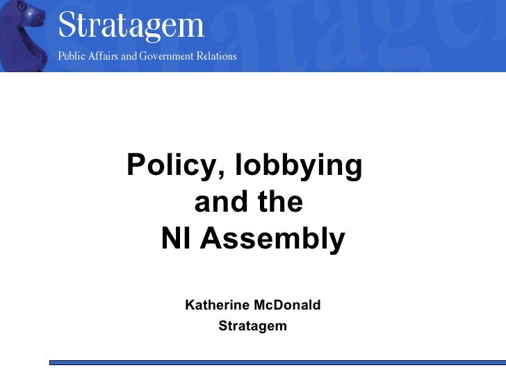 Policy, lobbying  and the  NI Assembly Katherine McDonald Stratagem