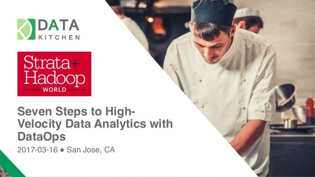 Seven Steps to High- Velocity Data Analytics with DataOps 2017-03-16 ! San Jose, CA
