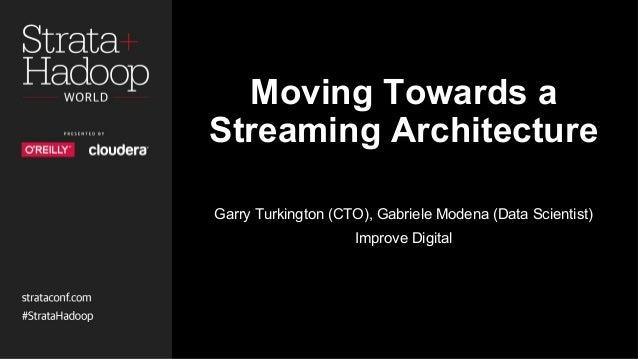 Moving Towards a Streaming Architecture Garry Turkington (CTO), Gabriele Modena (Data Scientist) Improve Digital