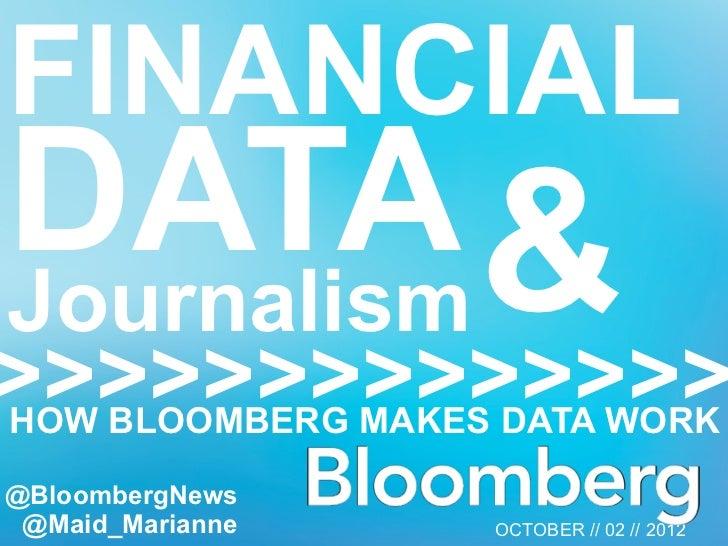 FINANCIALDATA &Journalism>>>>>>>>>>>>>>HOW BLOOMBERG MAKES DATA WORK@BloombergNews @Maid_Marianne    OCTOBER // 02 // 2012