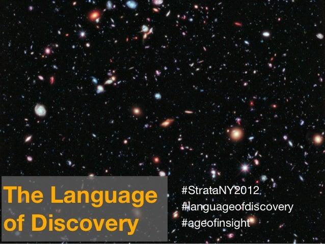 The Language   #StrataNY2012               #languageofdiscoveryof Discovery   #ageofinsight