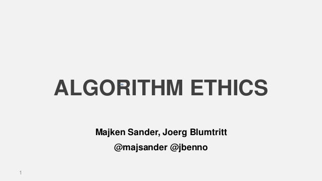 ALGORITHM ETHICS 1 Majken Sander, Joerg Blumtritt @majsander @jbenno