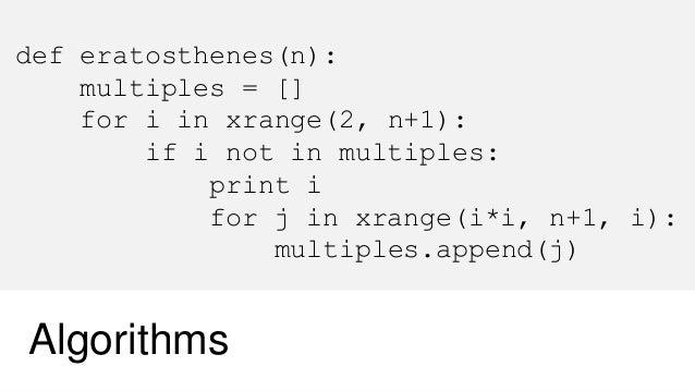2 def eratosthenes(n): multiples = [] for i in xrange(2, n+1): if i not in multiples: print i for j in xrange(i*i, n+1, i)...