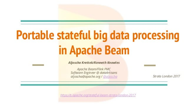 Portable stateful big data processing in Apache Beam Aljoscha Krettek/Kenneth Knowles Apache Beam/Flink PMC Software Engin...