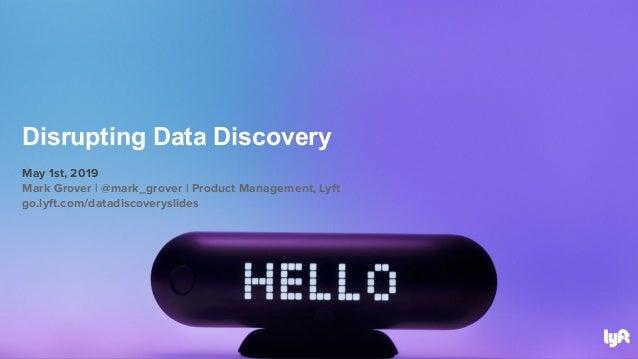 May 1st, 2019 Mark Grover   @mark_grover   Product Management, Lyft go.lyft.com/datadiscoveryslides Disrupting Data Discov...