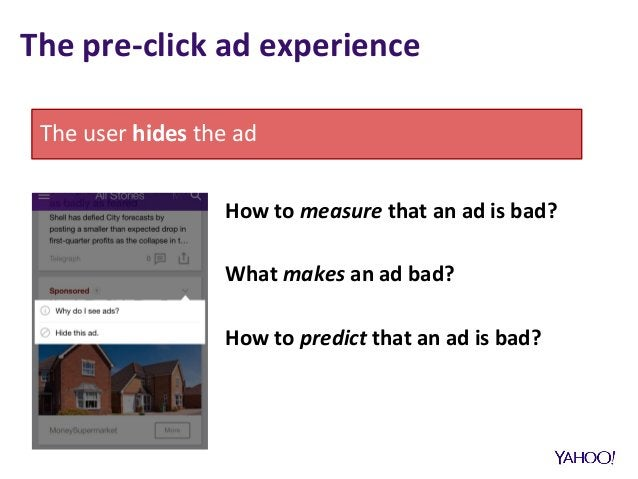 The pre-click ad experience How to measure that an ad is bad? What makes an ad bad? How to predict that an ad is bad? The ...