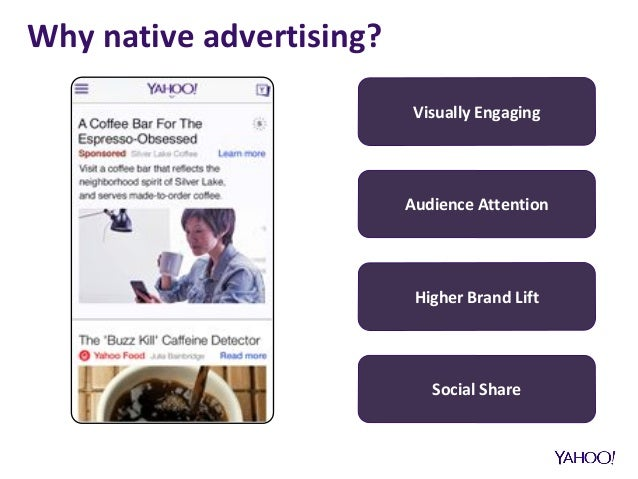 Why native advertising? Visually Engaging Audience Attention Higher Brand Lift Social Share