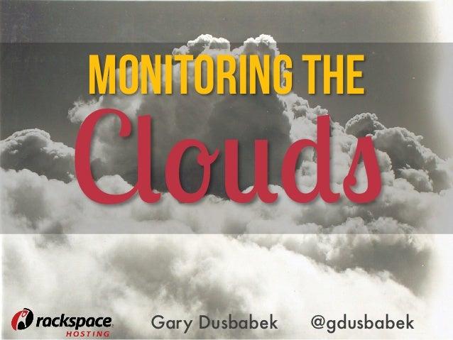 Monitoring theClouds   Gary Dusbabek   @gdusbabek