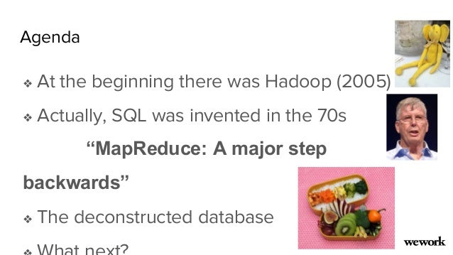 """Agenda ❖ At the beginning there was Hadoop (2005) ❖ Actually, SQL was invented in the 70s """"MapReduce: A major step backwar..."""