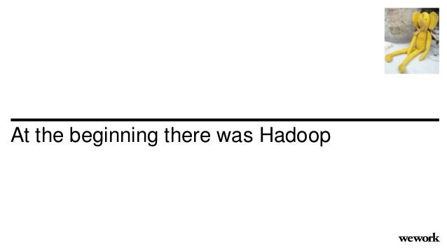At the beginning there was Hadoop