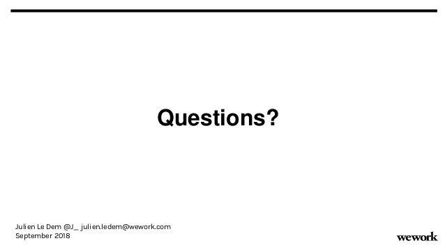Questions? Julien Le Dem @J_ julien.ledem@wework.com September 2018