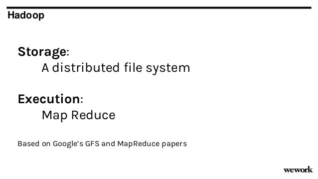 Hadoop Storage: A distributed file system Execution: Map Reduce Based on Google's GFS and MapReduce papers