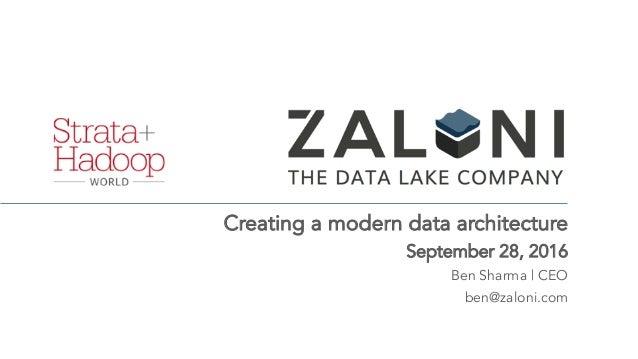 Creating a modern data architecture September 28, 2016 Ben Sharma | CEO ben@zaloni.com