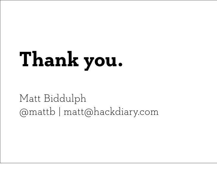 Thank you.Matt Biddulph@mattb | matt@hackdiary.com
