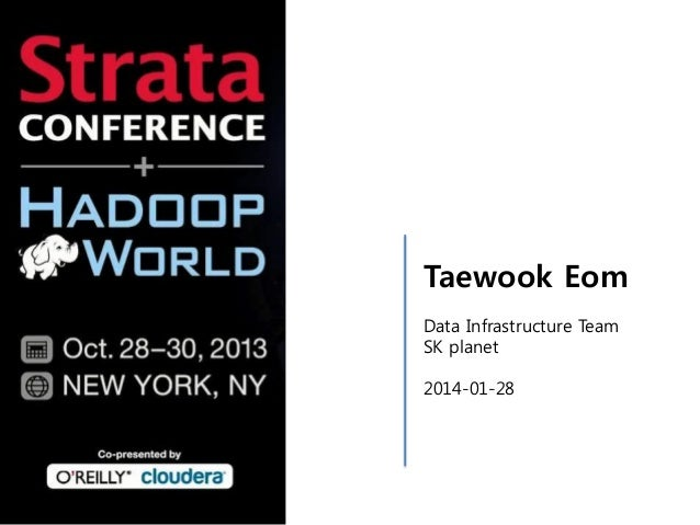 Taewook Eom Data Infrastructure Team SK planet 2014-01-28