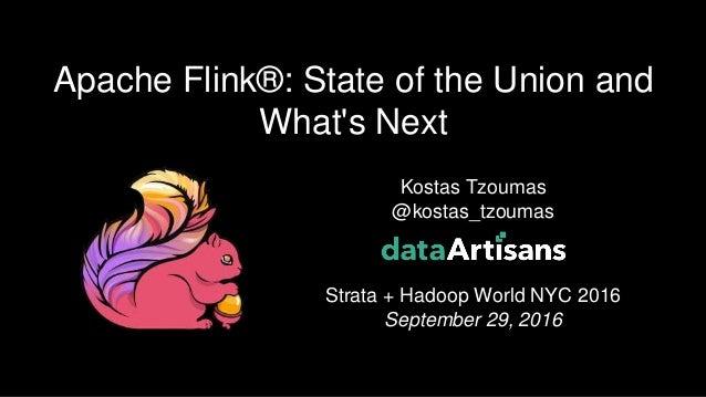 1 Kostas Tzoumas @kostas_tzoumas Strata + Hadoop World NYC 2016 September 29, 2016 Apache Flink®: State of the Union and W...
