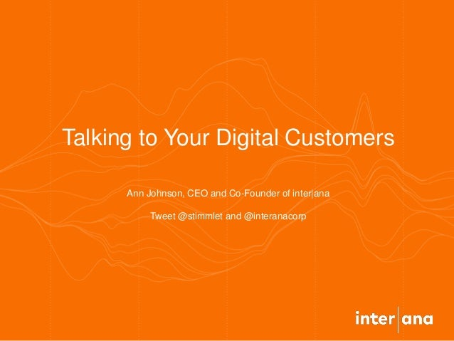 Ann Johnson, CEO and Co-Founder of inter|ana Tweet @stimmlet and @interanacorp Talking to Your Digital Customers