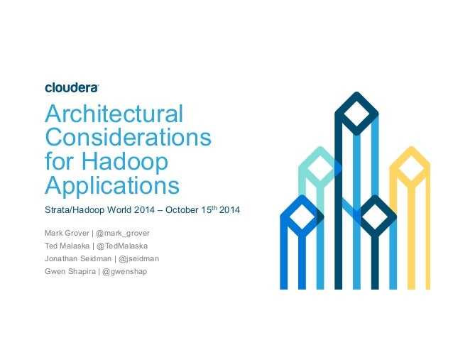Architectural  Considerations  for Hadoop  Applications  Strata/Hadoop World 2014 – October 15th 2014  Mark Grover | @mark...
