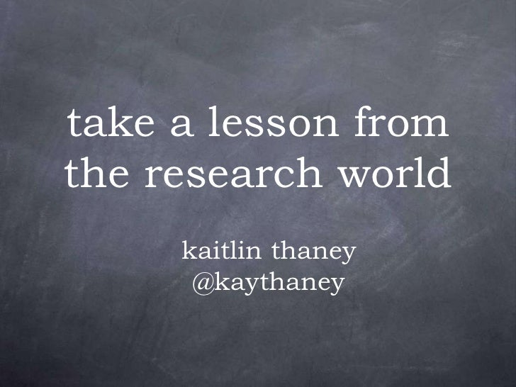 take a lesson from the research world kaitlin thaney @kaythaney
