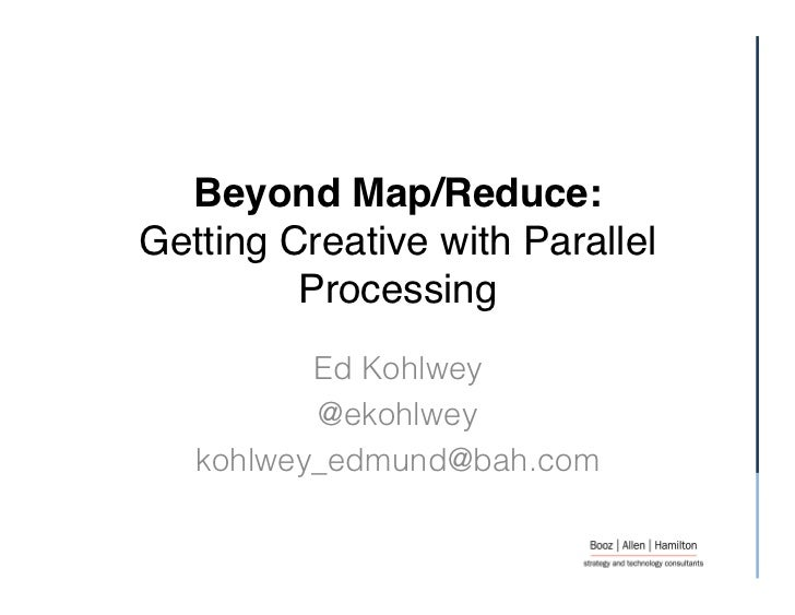 """Beyond Map/Reduce: Getting Creative with Parallel         Processing              """"          Ed Kohlwey          @ekohlw..."""