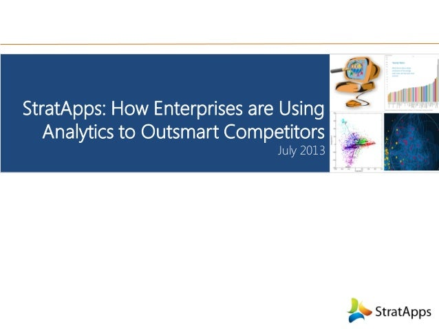 StratApps: How Enterprises are Using Analytics to Outsmart Competitors July 2013