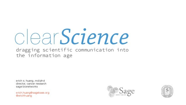 clear Sciencedragging scientific communication intothe information ageerich s. huang, md/phddirector, cancer researchsage ...