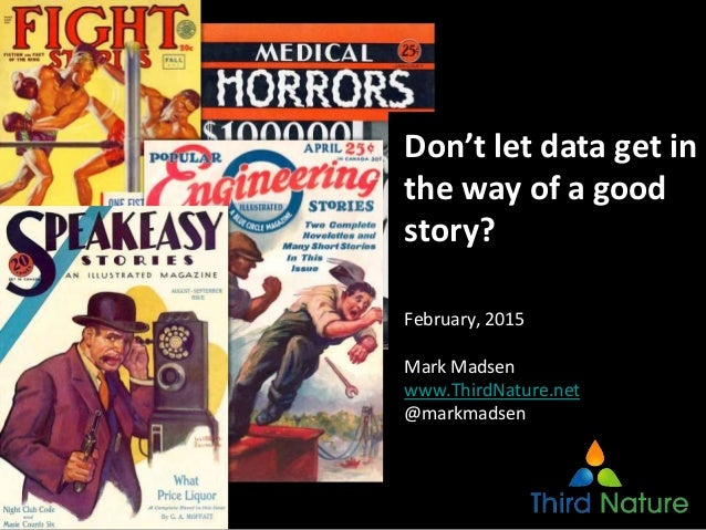 Don't let data get in the way of a good story? February, 2015 Mark Madsen www.ThirdNature.net @markmadsen