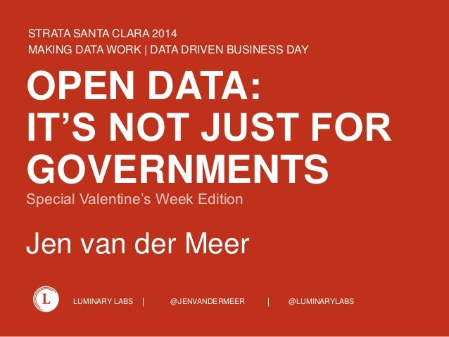 LUMINARY LABS @JENVANDERMEER @LUMINARYLABS OPEN DATA: IT'S NOT JUST FOR GOVERNMENTS Special Valentine's Week Edition Jen v...