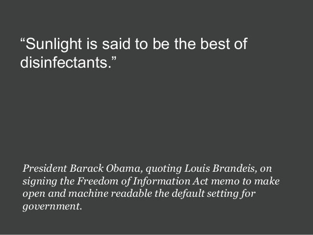"""""""Sunlight is said to be the best of disinfectants."""" President Barack Obama, quoting Louis Brandeis, on signing the Freedom..."""