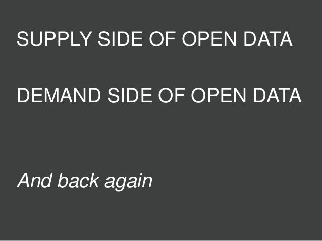 SUPPLY SIDE OF OPEN DATA DEMAND SIDE OF OPEN DATA And back again