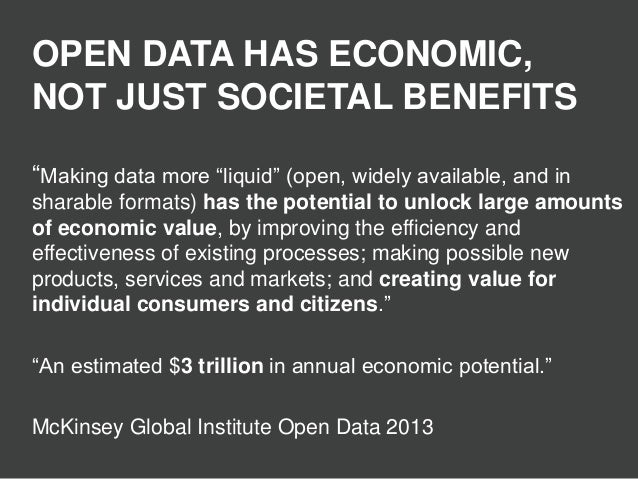 """OPEN DATA HAS ECONOMIC, NOT JUST SOCIETAL BENEFITS """"Making data more """"liquid"""" (open, widely available, and in sharable for..."""